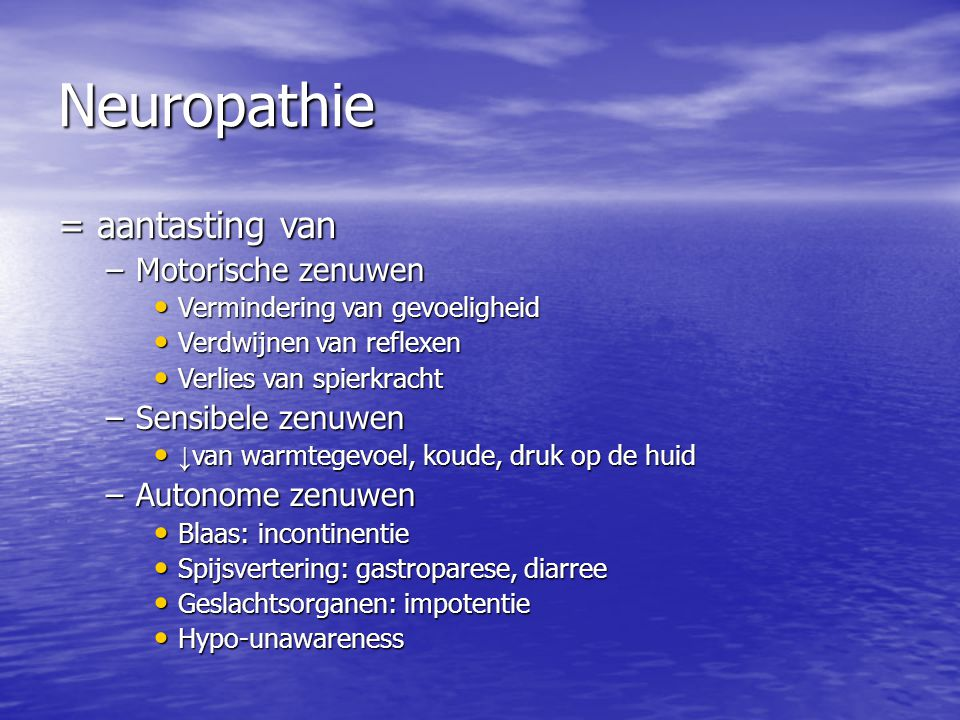 Neuropathie = aantasting van –Motorische zenuwen • Vermindering van gevoeligheid • Verdwijnen van reflexen • Verlies van spierkracht –Sensibele zenuwe