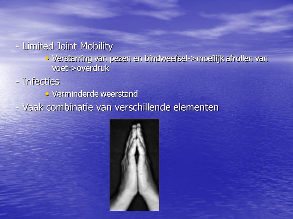 - Limited Joint Mobility • Verstarring van pezen en bindweefsel->moeilijk afrollen van voet->overdruk - Infecties • Verminderde weerstand - Vaak combi