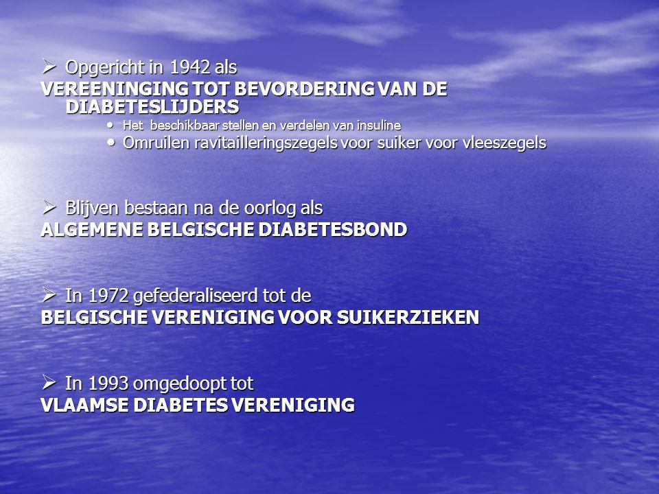  Opgericht in 1942 als VEREENINGING TOT BEVORDERING VAN DE DIABETESLIJDERS • Het beschikbaar stellen en verdelen van insuline • Omruilen ravitailleri
