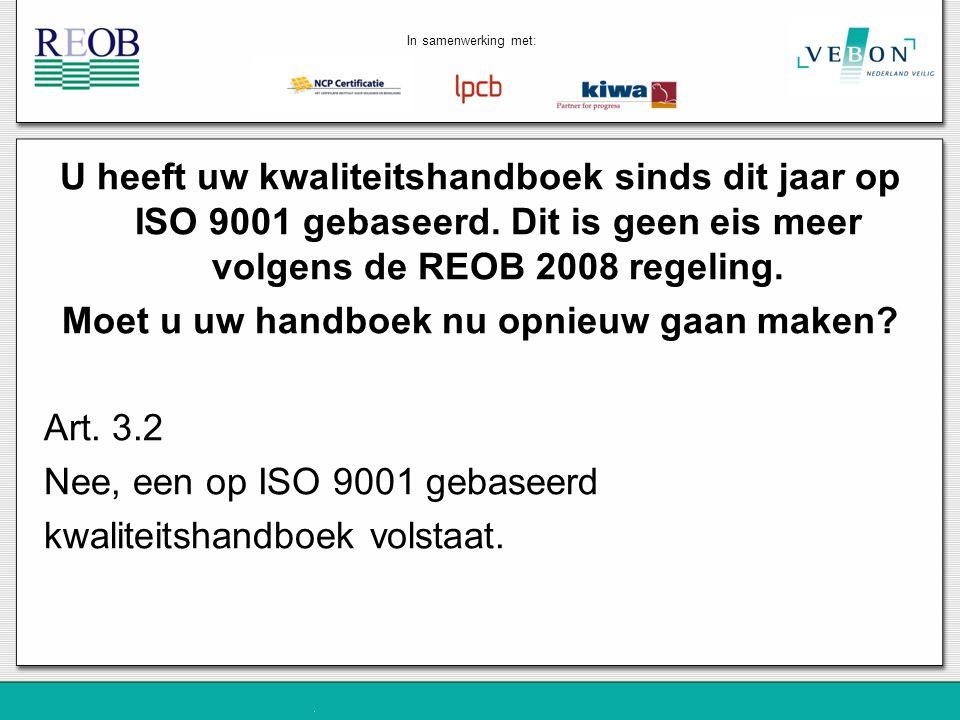 U heeft uw kwaliteitshandboek sinds dit jaar op ISO 9001 gebaseerd. Dit is geen eis meer volgens de REOB 2008 regeling. Moet u uw handboek nu opnieuw
