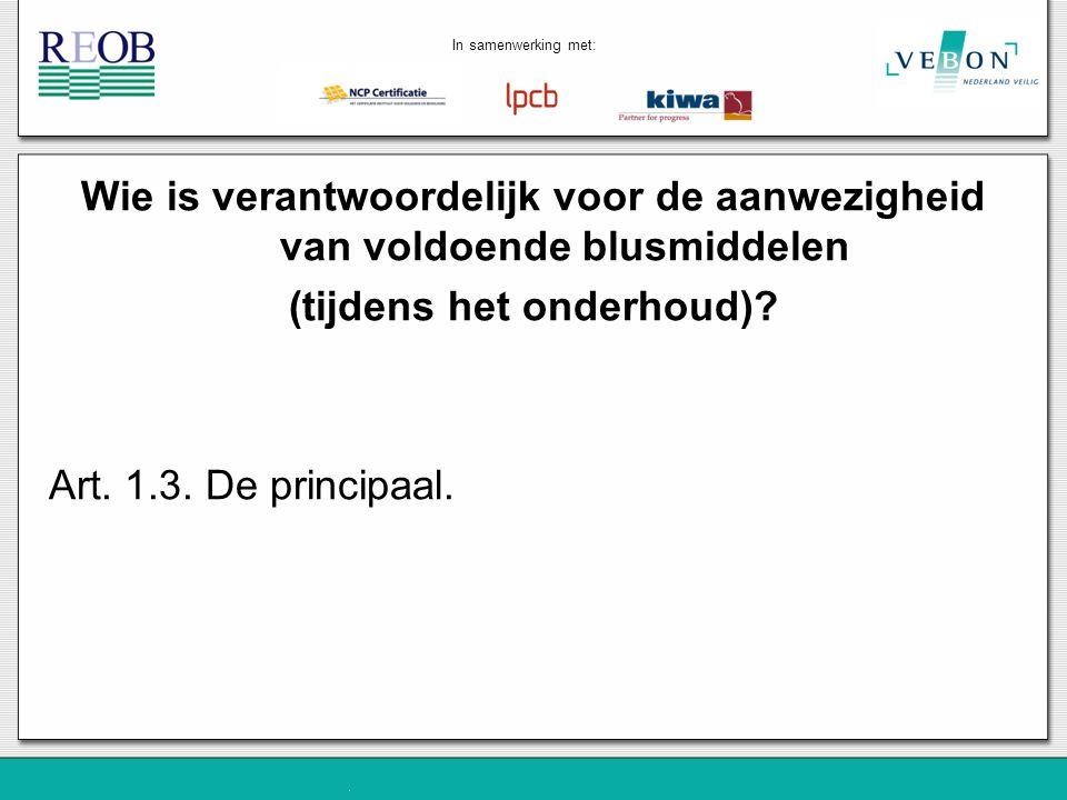 Wie is verantwoordelijk voor de aanwezigheid van voldoende blusmiddelen (tijdens het onderhoud)? Art. 1.3. De principaal. In samenwerking met: