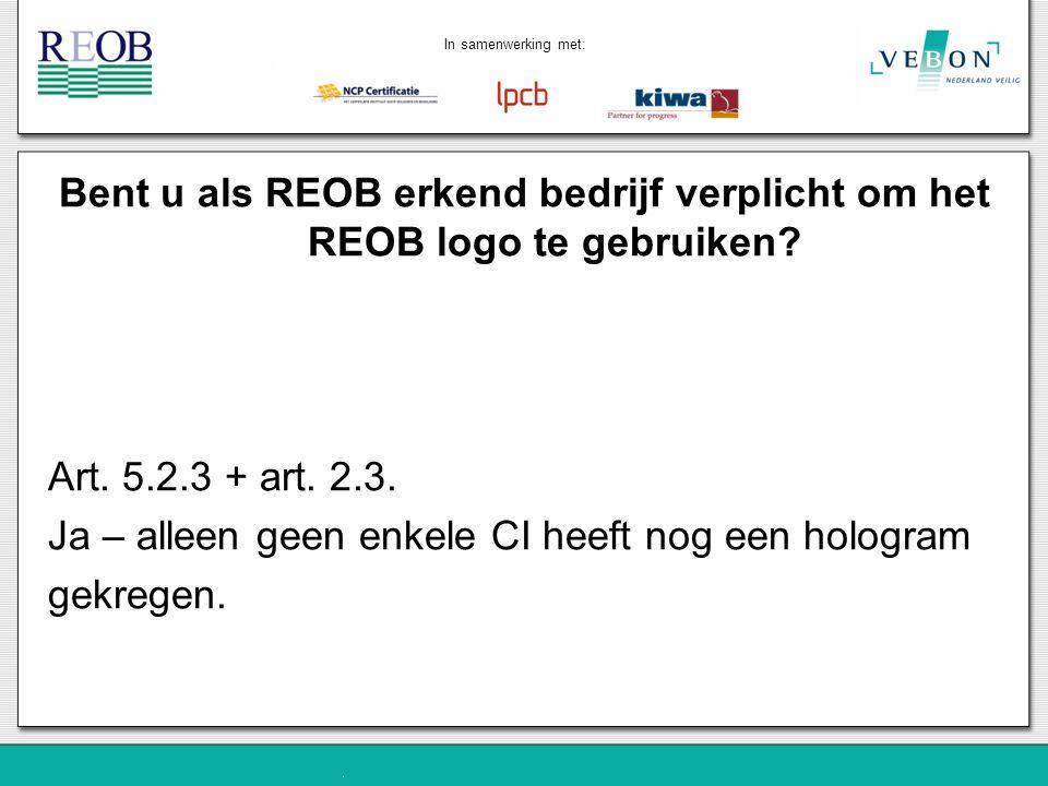 Bent u als REOB erkend bedrijf verplicht om het REOB logo te gebruiken? Art. 5.2.3 + art. 2.3. Ja – alleen geen enkele CI heeft nog een hologram gekre
