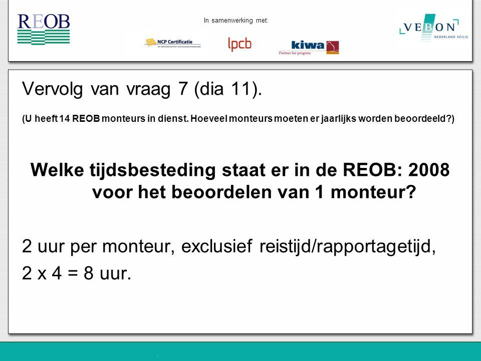 Vervolg van vraag 7 (dia 11). (U heeft 14 REOB monteurs in dienst. Hoeveel monteurs moeten er jaarlijks worden beoordeeld?) Welke tijdsbesteding staat