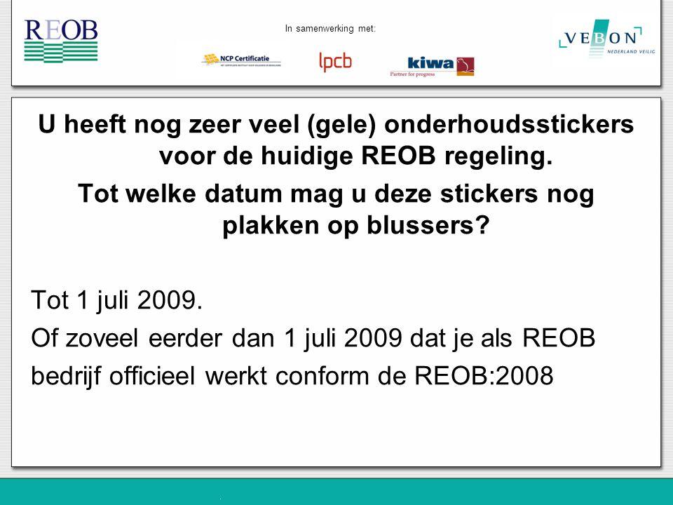 U heeft nog zeer veel (gele) onderhoudsstickers voor de huidige REOB regeling. Tot welke datum mag u deze stickers nog plakken op blussers? Tot 1 juli