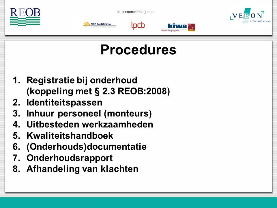 Procedures 1.Registratie bij onderhoud (koppeling met § 2.3 REOB:2008) 2.Identiteitspassen 3.Inhuur personeel (monteurs) 4.Uitbesteden werkzaamheden 5