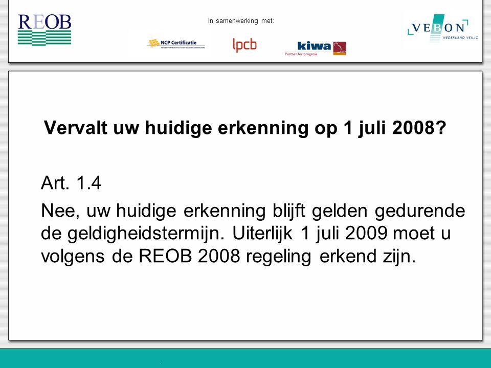 Vervalt uw huidige erkenning op 1 juli 2008? Art. 1.4 Nee, uw huidige erkenning blijft gelden gedurende de geldigheidstermijn. Uiterlijk 1 juli 2009 m