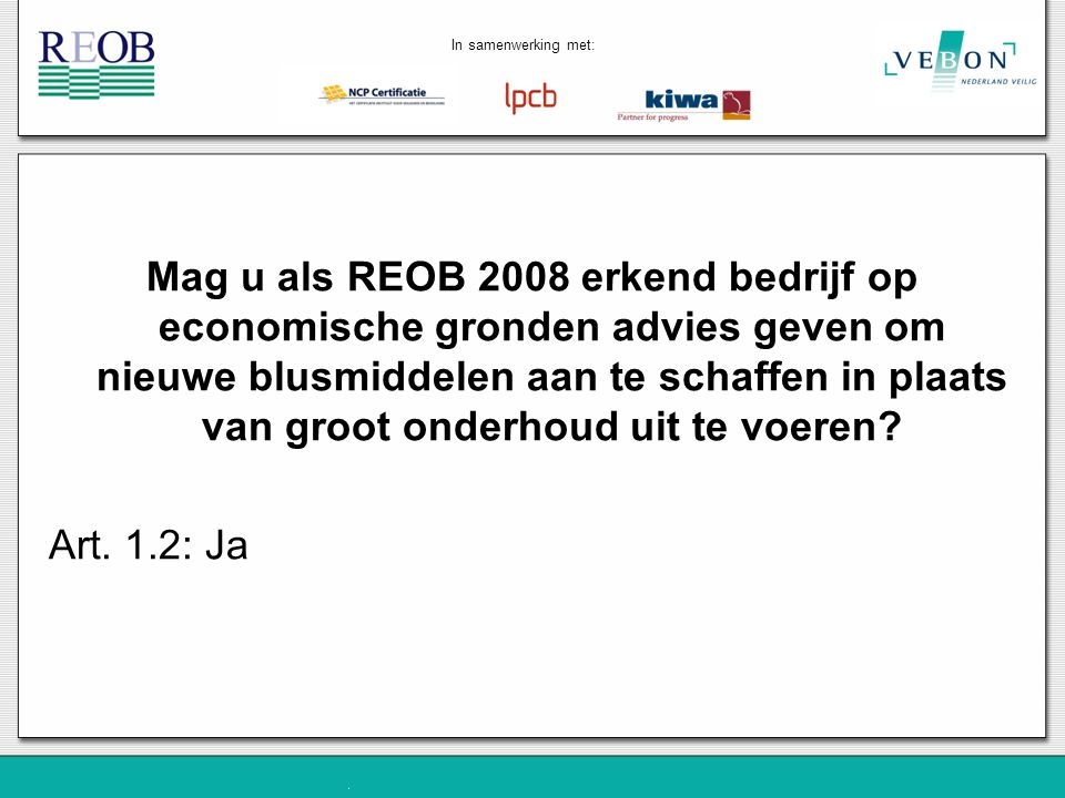 Mag u als REOB 2008 erkend bedrijf op economische gronden advies geven om nieuwe blusmiddelen aan te schaffen in plaats van groot onderhoud uit te voe