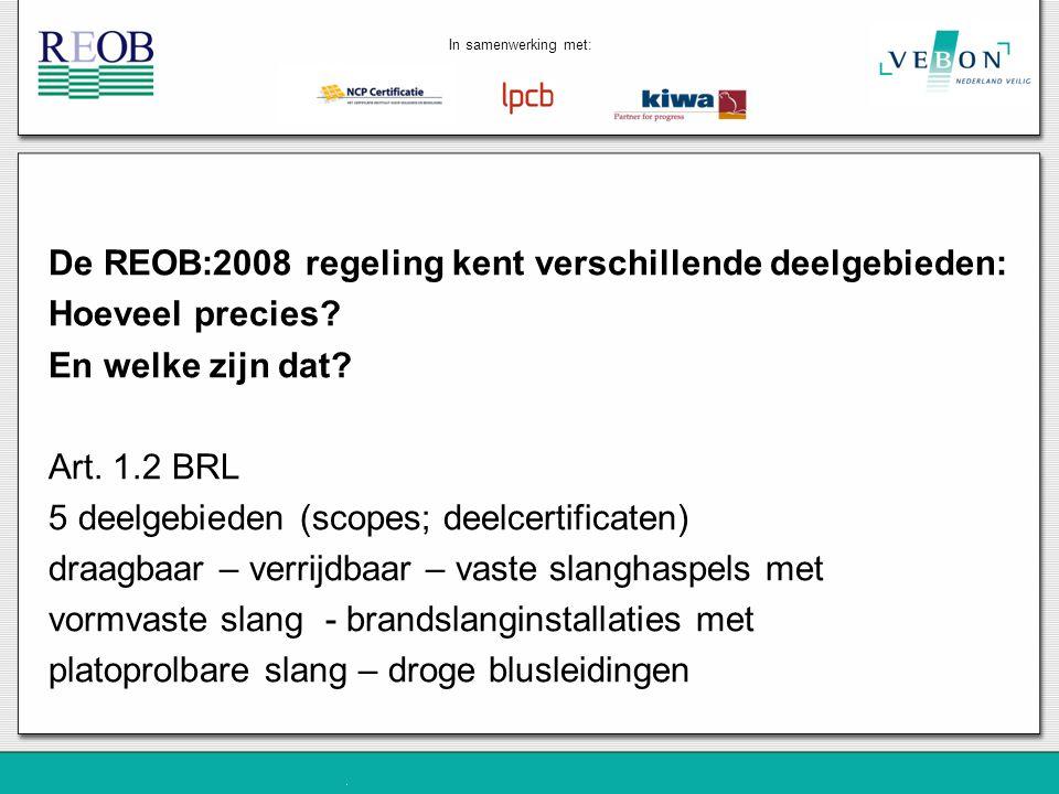 De REOB:2008 regeling kent verschillende deelgebieden: Hoeveel precies? En welke zijn dat? Art. 1.2 BRL 5 deelgebieden (scopes; deelcertificaten) draa