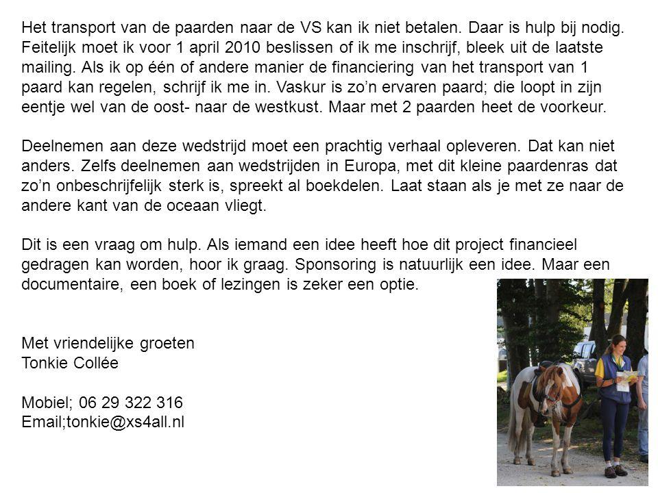 Het transport van de paarden naar de VS kan ik niet betalen. Daar is hulp bij nodig. Feitelijk moet ik voor 1 april 2010 beslissen of ik me inschrijf,