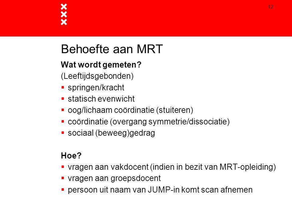 12 Behoefte aan MRT Wat wordt gemeten? (Leeftijdsgebonden)  springen/kracht  statisch evenwicht  oog/lichaam coördinatie (stuiteren)  coördinatie
