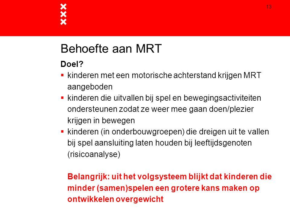 13 Behoefte aan MRT Doel?  kinderen met een motorische achterstand krijgen MRT aangeboden  kinderen die uitvallen bij spel en bewegingsactiviteiten