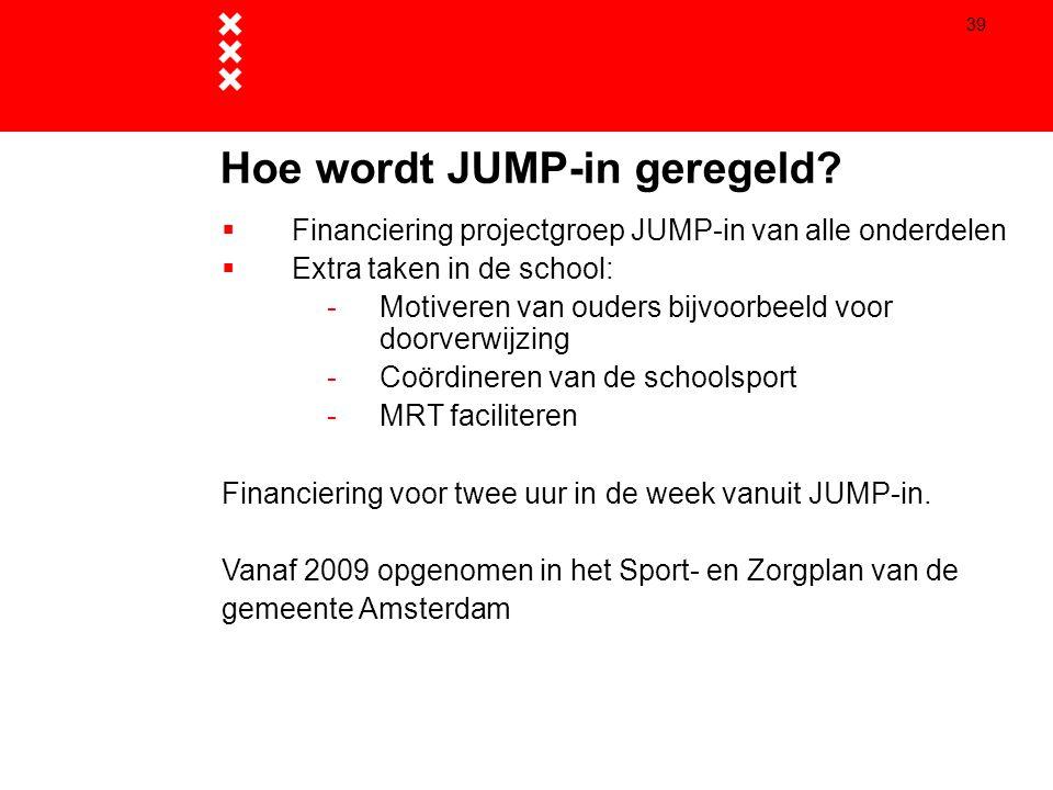 39 Hoe wordt JUMP-in geregeld?  Financiering projectgroep JUMP-in van alle onderdelen  Extra taken in de school: - Motiveren van ouders bijvoorbeeld