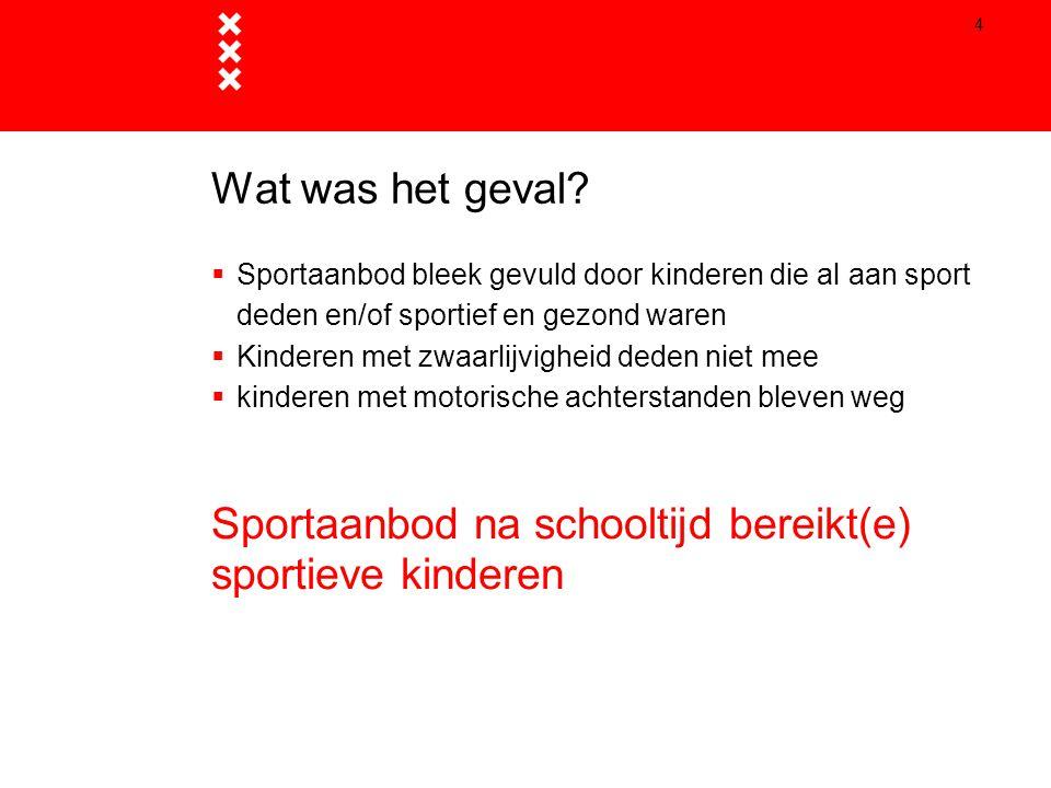 4 Wat was het geval?  Sportaanbod bleek gevuld door kinderen die al aan sport deden en/of sportief en gezond waren  Kinderen met zwaarlijvigheid ded
