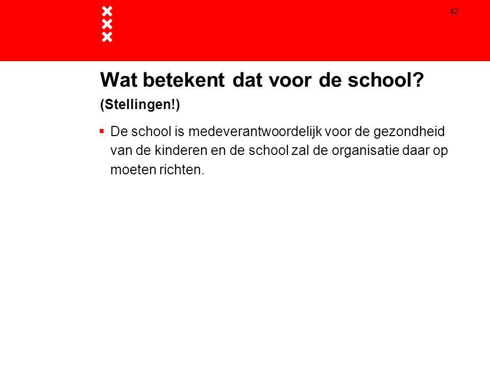 42  De school is medeverantwoordelijk voor de gezondheid van de kinderen en de school zal de organisatie daar op moeten richten. Wat betekent dat voo