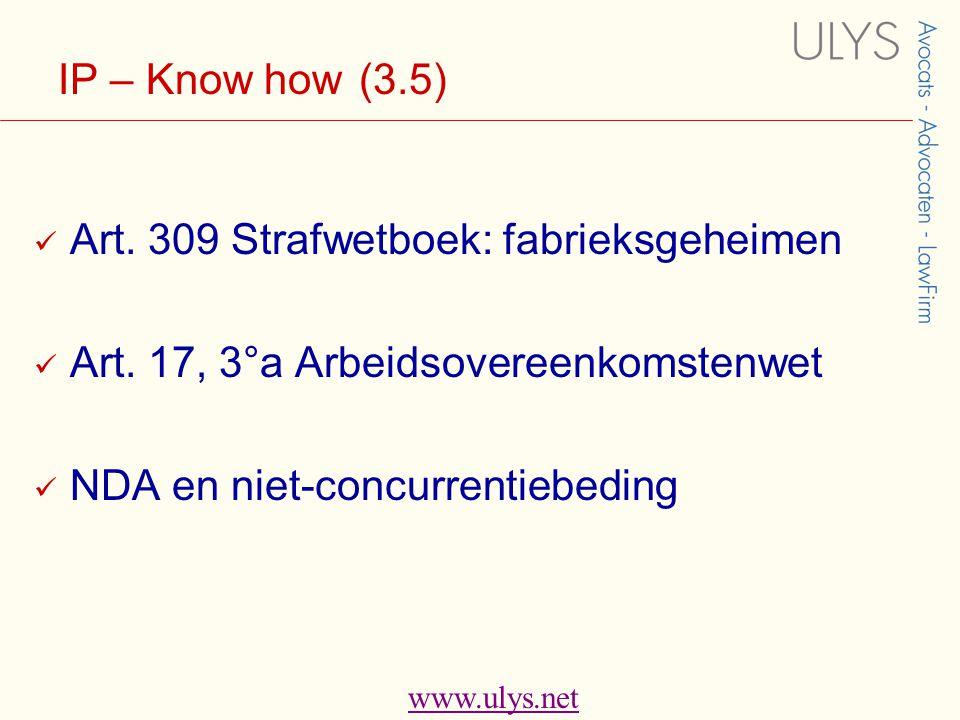 www.ulys.net IP – Know how (3.5)  Art. 309 Strafwetboek: fabrieksgeheimen  Art.