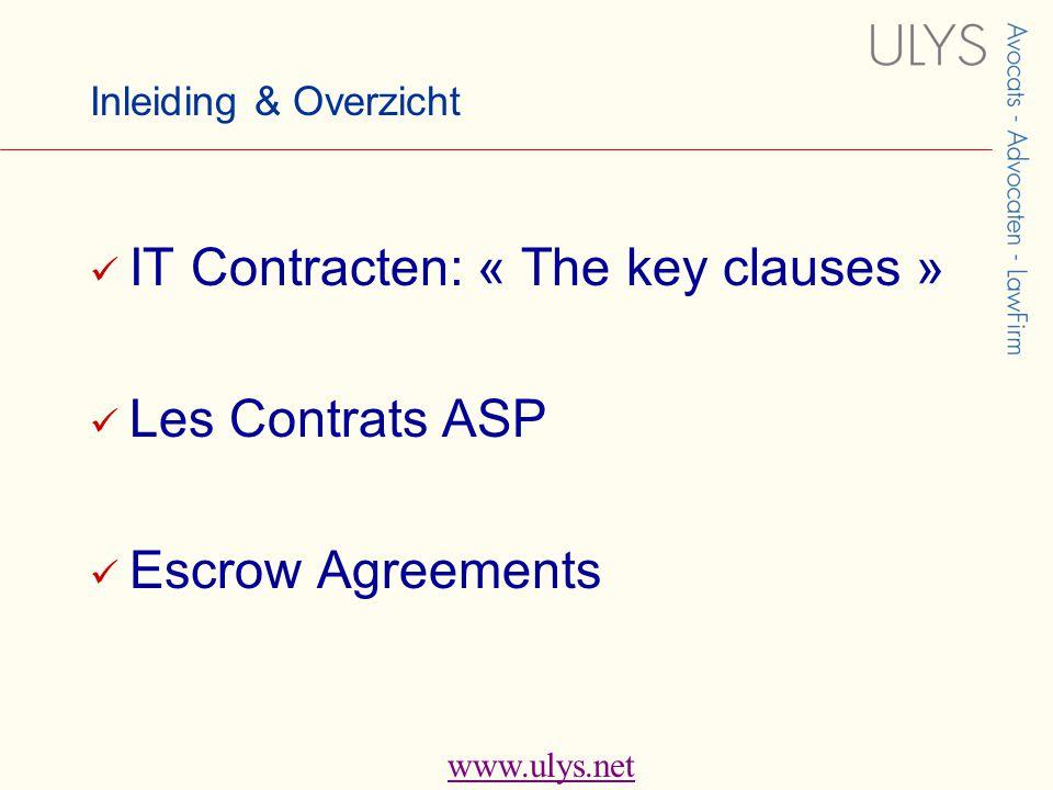 www.ulys.net Inleiding & Overzicht  IT Contracten: « The key clauses »  Les Contrats ASP  Escrow Agreements