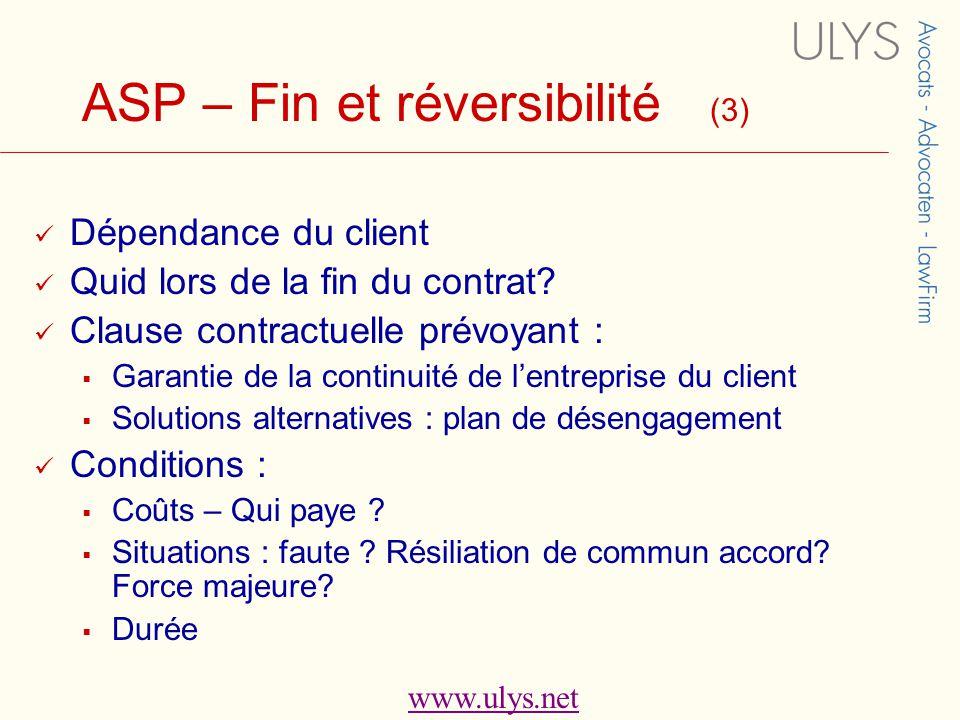 www.ulys.net ASP – Fin et réversibilité (3)  Dépendance du client  Quid lors de la fin du contrat.