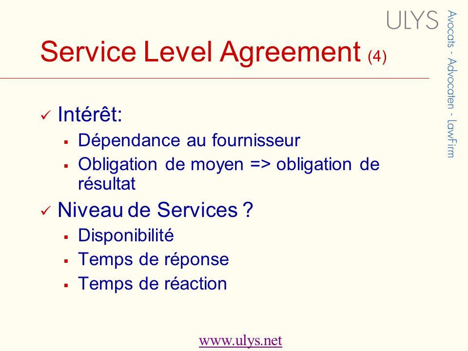 www.ulys.net Service Level Agreement (4)  Intérêt:  Dépendance au fournisseur  Obligation de moyen => obligation de résultat  Niveau de Services .