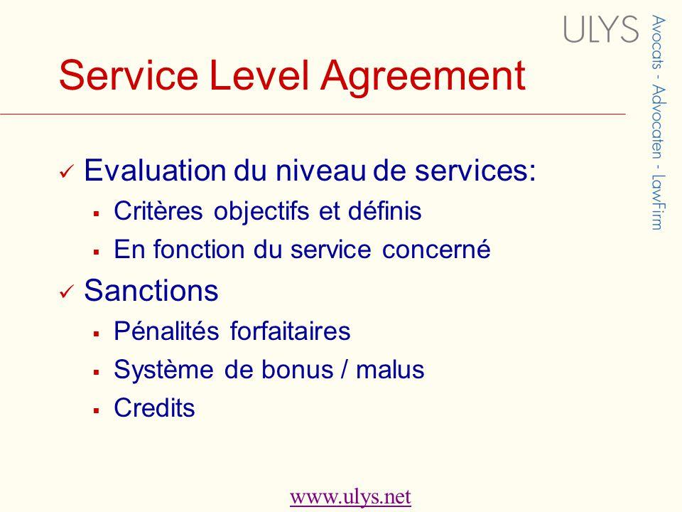 www.ulys.net Service Level Agreement  Evaluation du niveau de services:  Critères objectifs et définis  En fonction du service concerné  Sanctions  Pénalités forfaitaires  Système de bonus / malus  Credits
