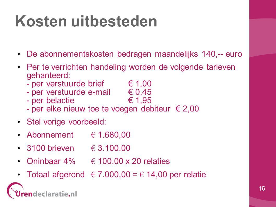 16 Kosten uitbesteden • De abonnementskosten bedragen maandelijks 140,-- euro • Per te verrichten handeling worden de volgende tarieven gehanteerd: -