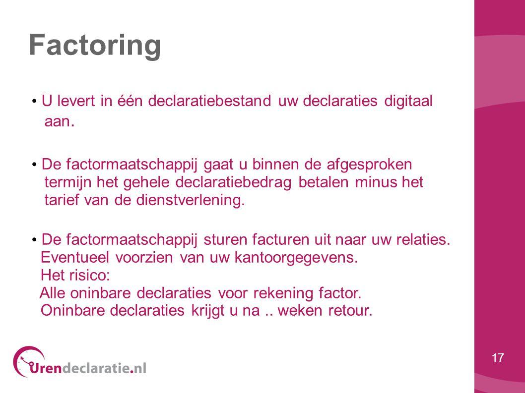 17 Factoring • U levert in één declaratiebestand uw declaraties digitaal aan. • De factormaatschappij gaat u binnen de afgesproken termijn het gehele