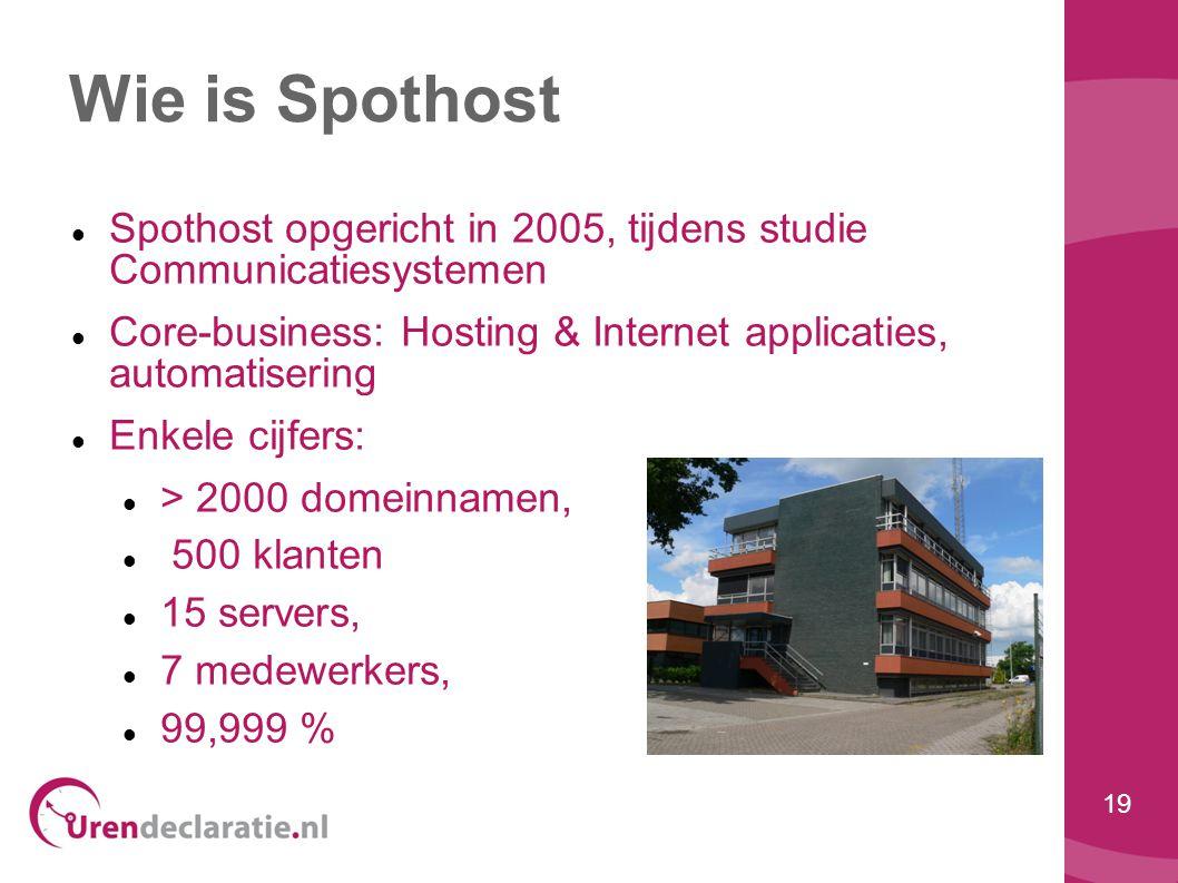19 Wie is Spothost  Spothost opgericht in 2005, tijdens studie Communicatiesystemen  Core-business: Hosting & Internet applicaties, automatisering 