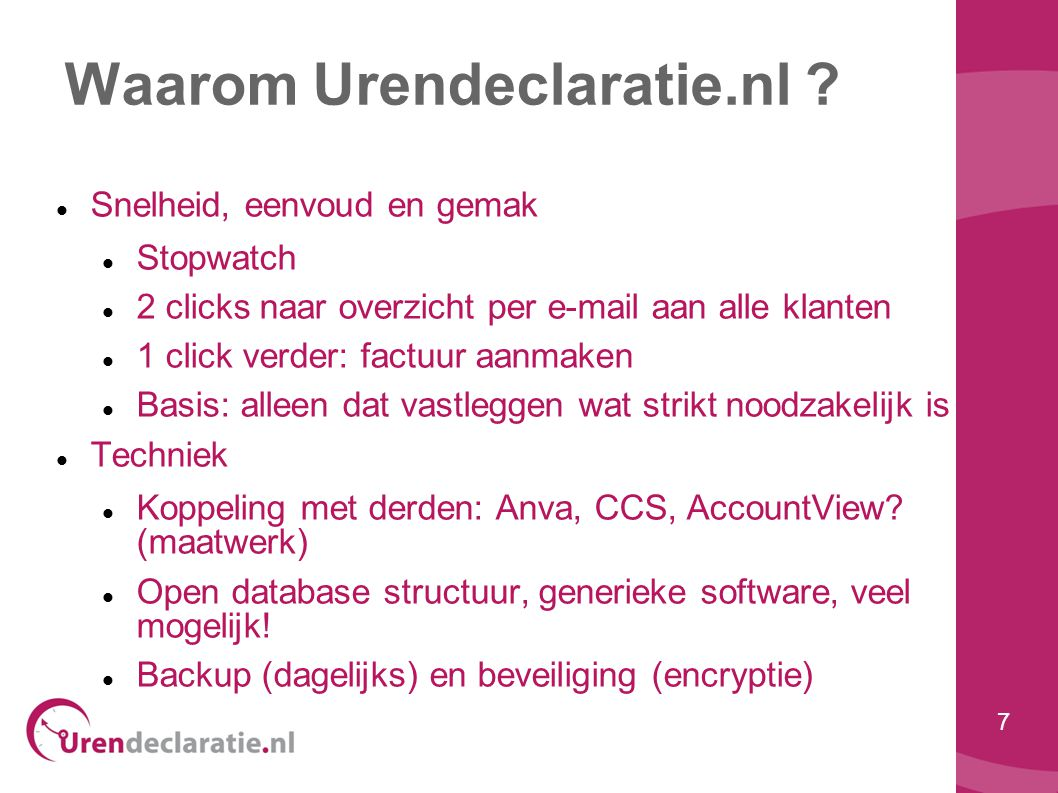 7 Waarom Urendeclaratie.nl ?  Snelheid, eenvoud en gemak  Stopwatch  2 clicks naar overzicht per e-mail aan alle klanten  1 click verder: factuur