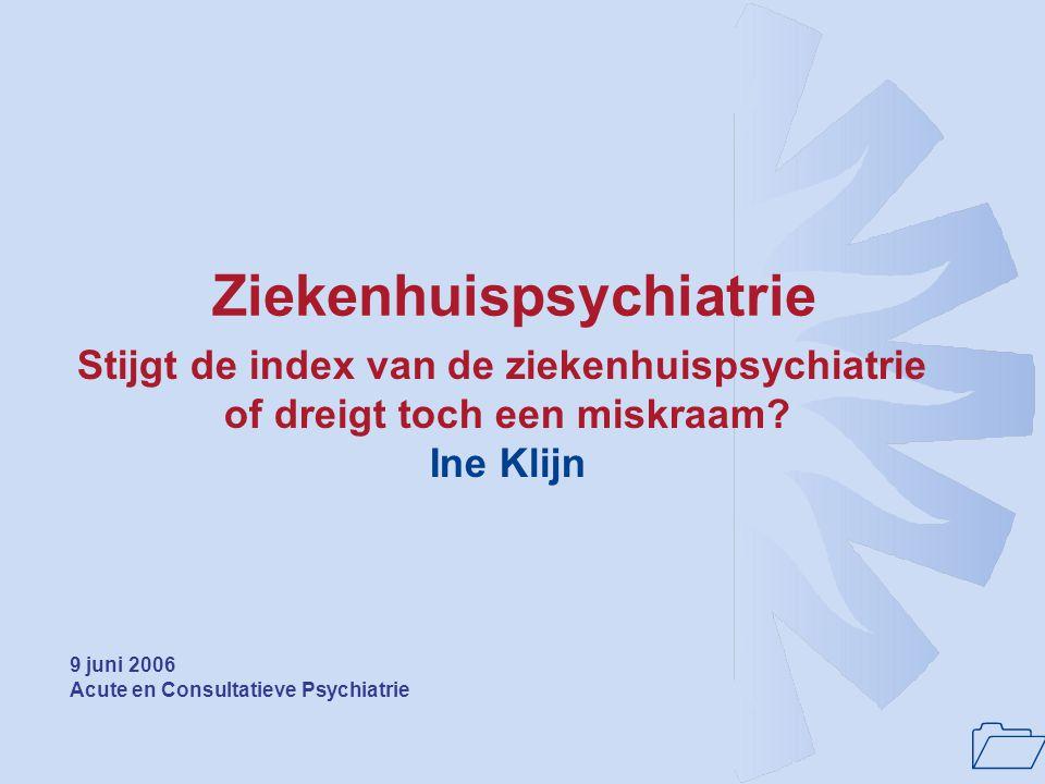 1 Ziekenhuispsychiatrie Stijgt de index van de ziekenhuispsychiatrie of dreigt toch een miskraam.