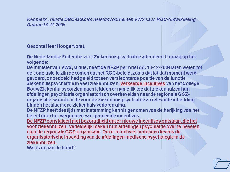 1 Lopende ontwikkelingen(vervolg): •Maart 2006:Evaluatie DBC-GGZ-registratie NFU: •April 2006: toenadering NVvP naar SCZP •April 2006: gezamenlijk bes