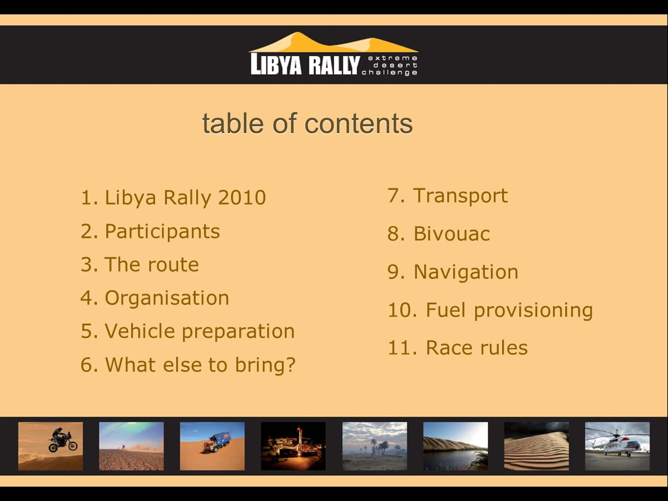 table of contents 1. Libya Rally 2010 2. Participants 3. The route 4. Organisation 5. Vehicle preparation 6. What else to bring? 7. Transport 8. Bivou