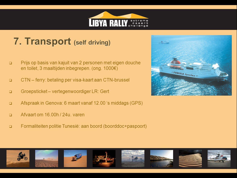 7. Transport (self driving)  Prijs op basis van kajuit van 2 personen met eigen douche en toilet, 3 maaltijden inbegrepen. (ong. 1000€)  CTN – ferry