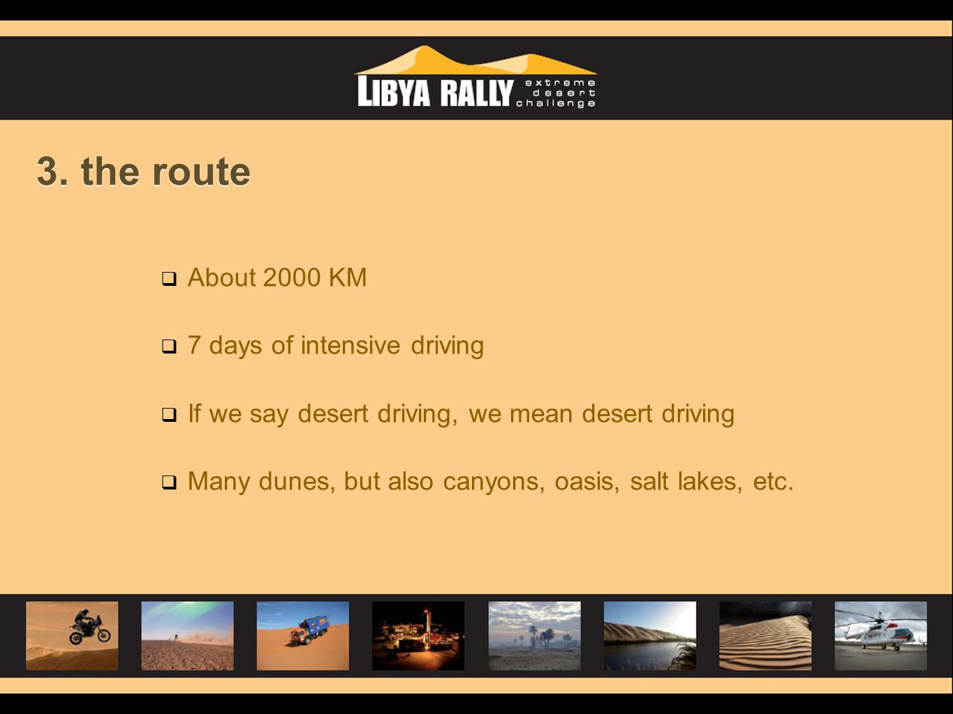 3. the route  About 2000 KM  7 days of intensive driving  If we say desert driving, we mean desert driving  Many dunes, but also canyons, oasis, s