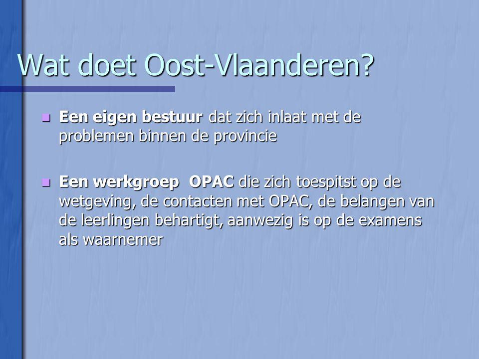 Wat doet Oost-Vlaanderen?  Een eigen bestuur dat zich inlaat met de problemen binnen de provincie  Een werkgroep OPAC die zich toespitst op de wetge