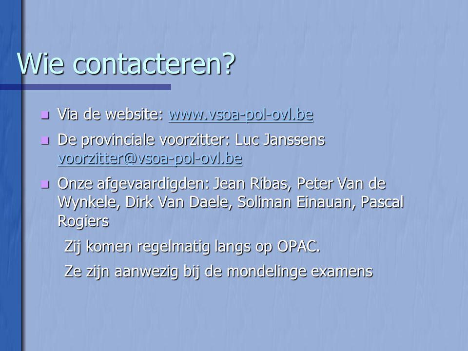 Wie contacteren?  Via de website: www.vsoa-pol-ovl.be www.vsoa-pol-ovl.be  De provinciale voorzitter: Luc Janssens voorzitter@vsoa-pol-ovl.be voorzi