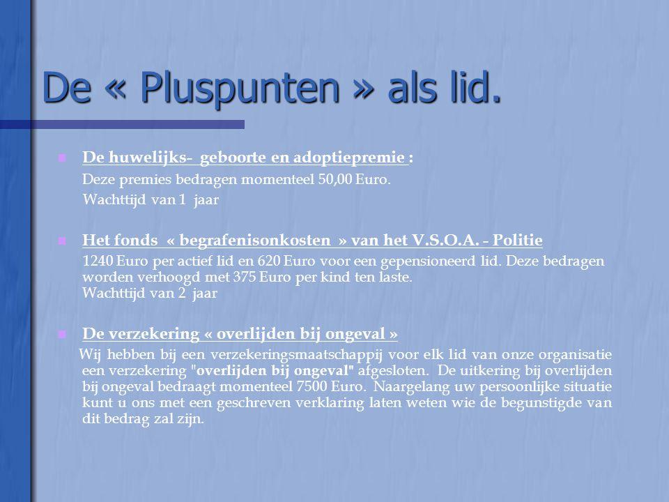 De « Pluspunten » als lid.   De huwelijks- geboorte en adoptiepremie : Deze premies bedragen momenteel 50,00 Euro. Wachttijd van 1 jaar   Het fond