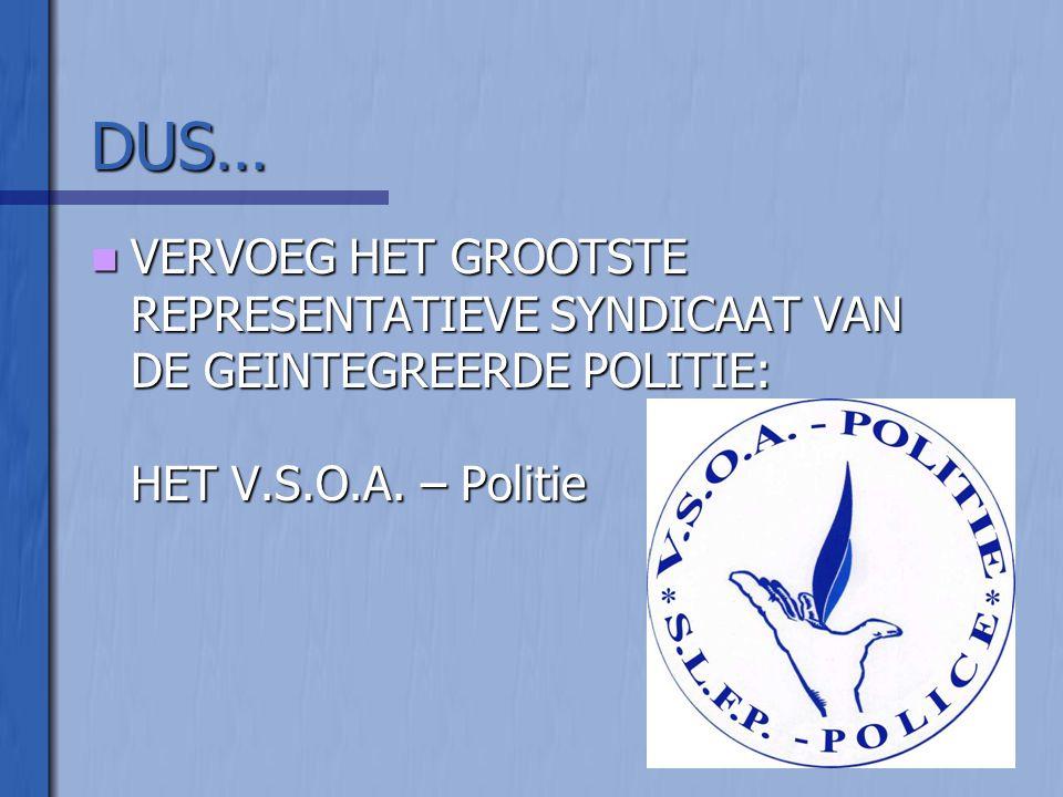 DUS…  VERVOEG HET GROOTSTE REPRESENTATIEVE SYNDICAAT VAN DE GEINTEGREERDE POLITIE: HET V.S.O.A. – Politie