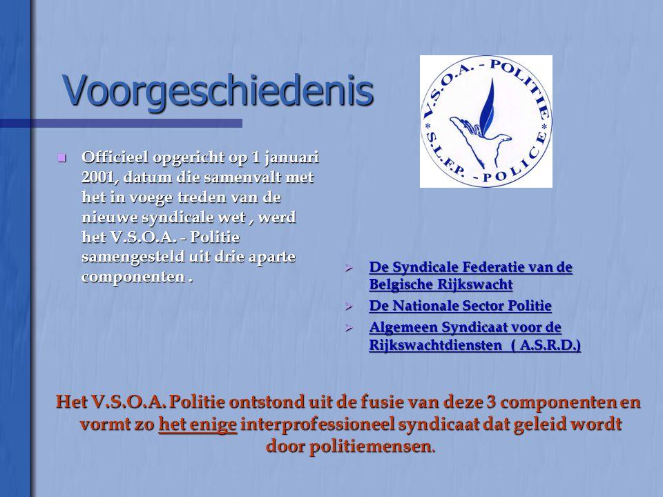 Voorgeschiedenis  Officieel opgericht op 1 januari 2001, datum die samenvalt met het in voege treden van de nieuwe syndicale wet, werd het V.S.O.A.