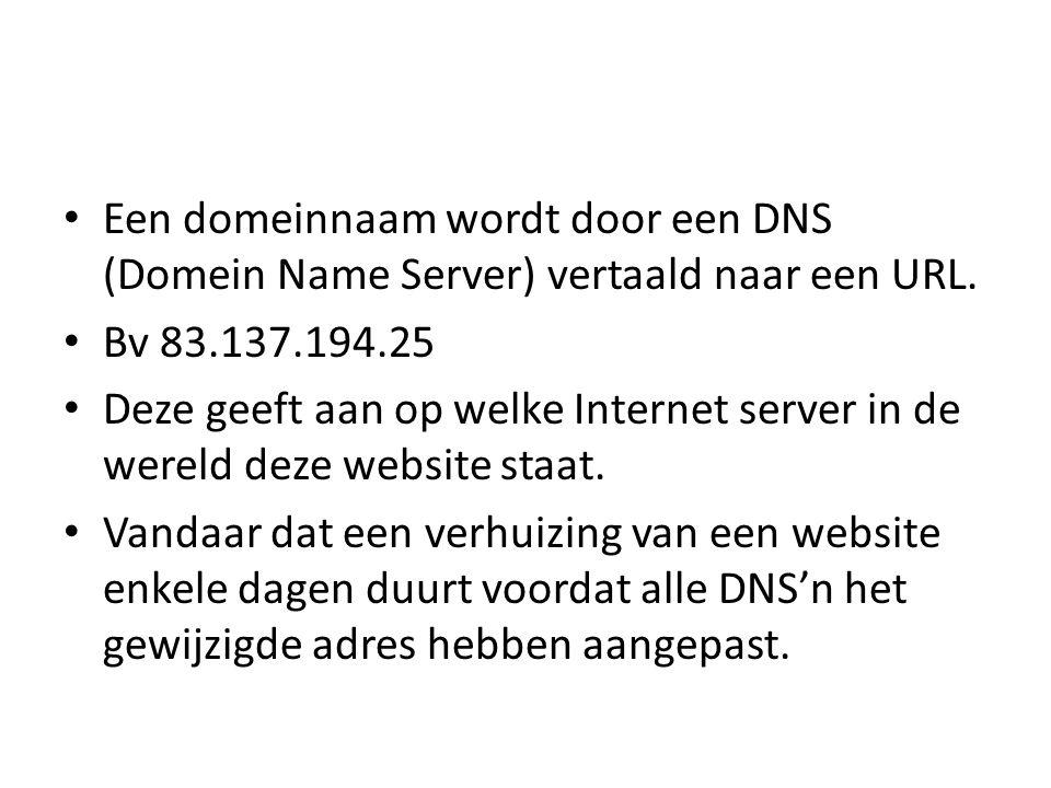• Een domeinnaam wordt door een DNS (Domein Name Server) vertaald naar een URL.