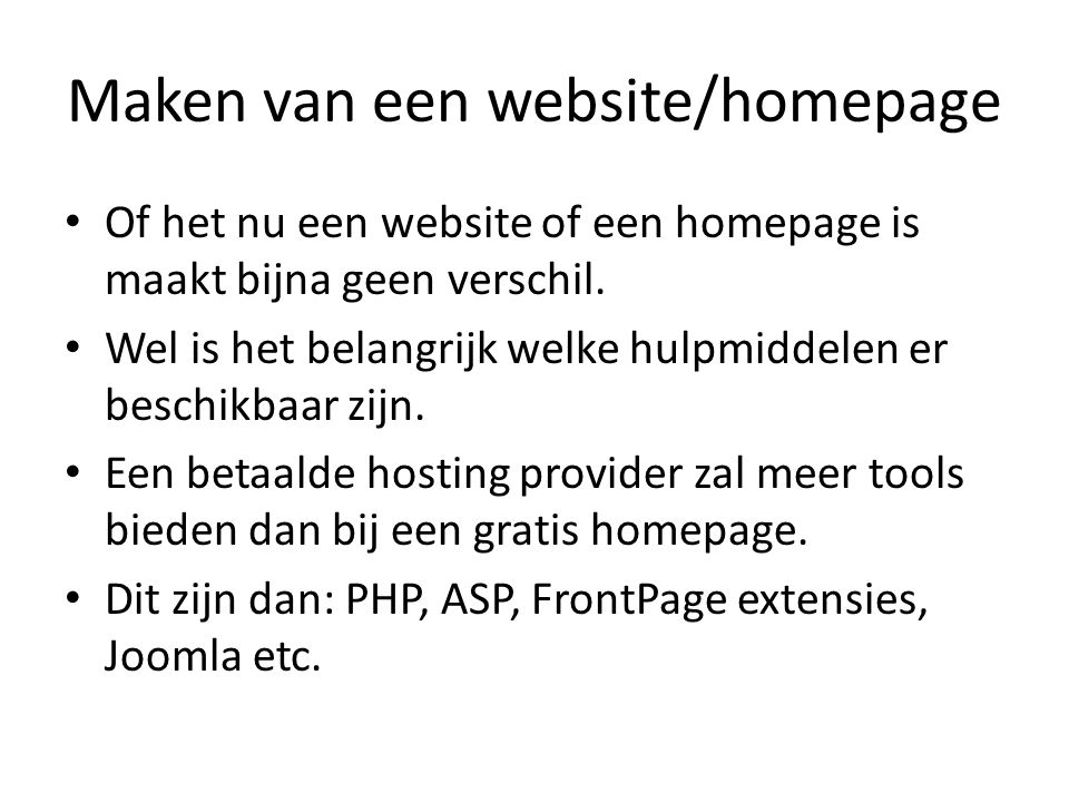 Maken van een website/homepage • Of het nu een website of een homepage is maakt bijna geen verschil.