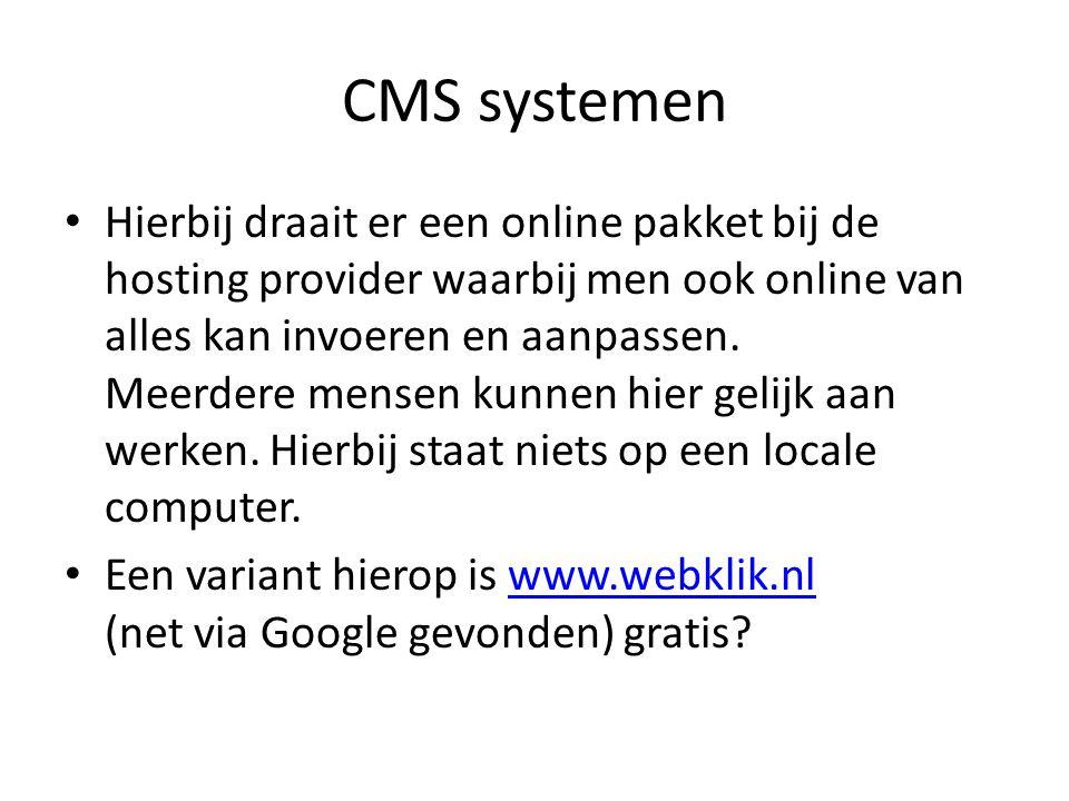 CMS systemen • Hierbij draait er een online pakket bij de hosting provider waarbij men ook online van alles kan invoeren en aanpassen.
