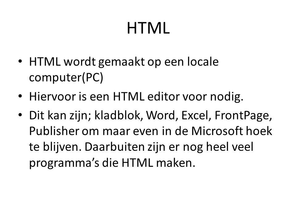 HTML • HTML wordt gemaakt op een locale computer(PC) • Hiervoor is een HTML editor voor nodig.