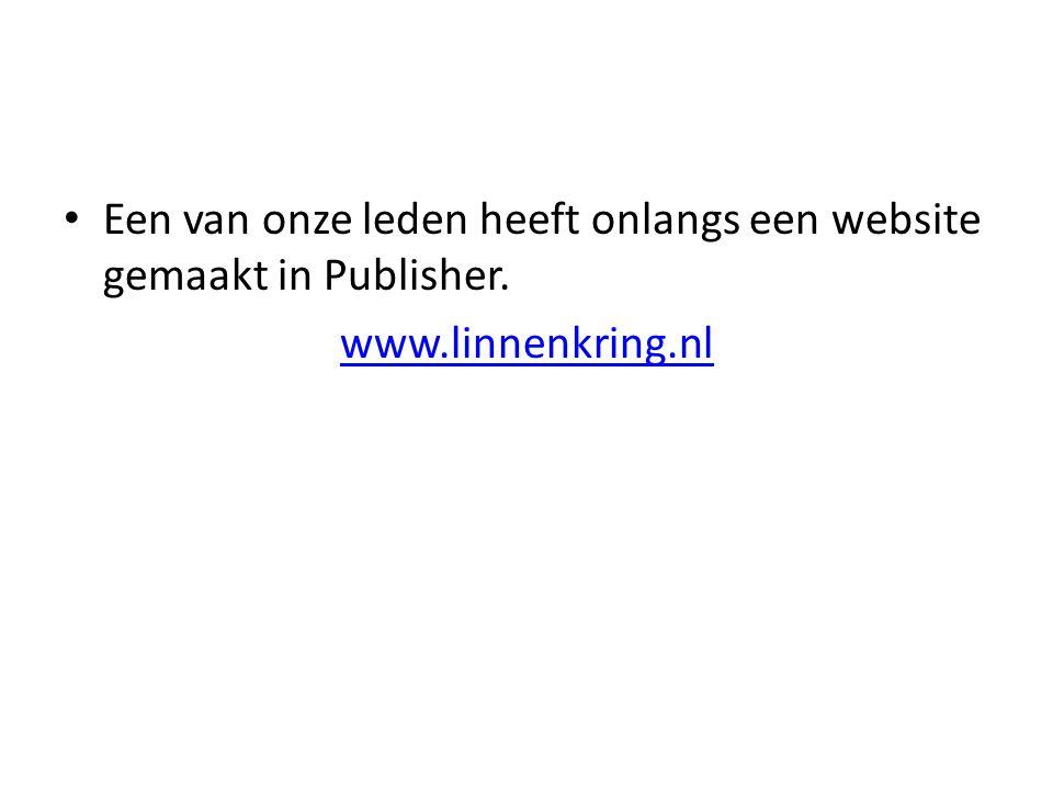 • Een van onze leden heeft onlangs een website gemaakt in Publisher. www.linnenkring.nl