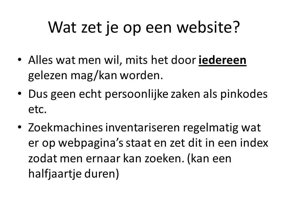 Wat zet je op een website. • Alles wat men wil, mits het door iedereen gelezen mag/kan worden.