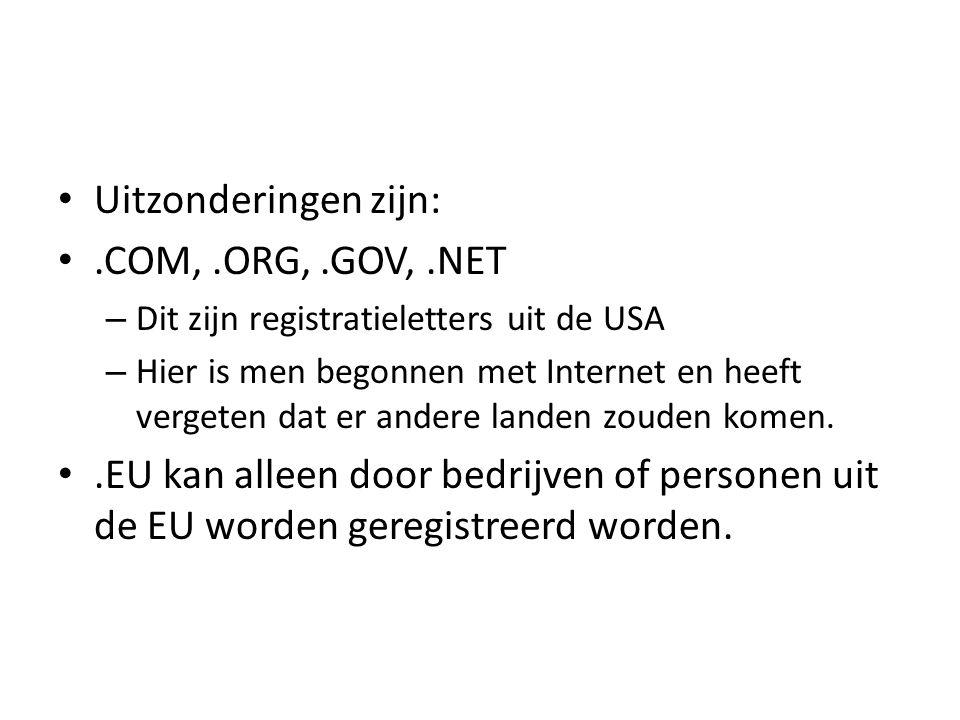• Uitzonderingen zijn: •.COM,.ORG,.GOV,.NET – Dit zijn registratieletters uit de USA – Hier is men begonnen met Internet en heeft vergeten dat er andere landen zouden komen.