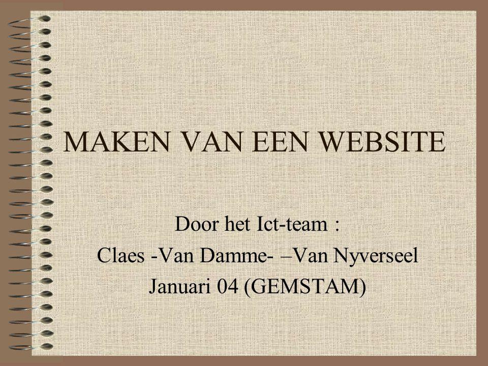 MAKEN VAN EEN WEBSITE Door het Ict-team : Claes -Van Damme- –Van Nyverseel Januari 04 (GEMSTAM)
