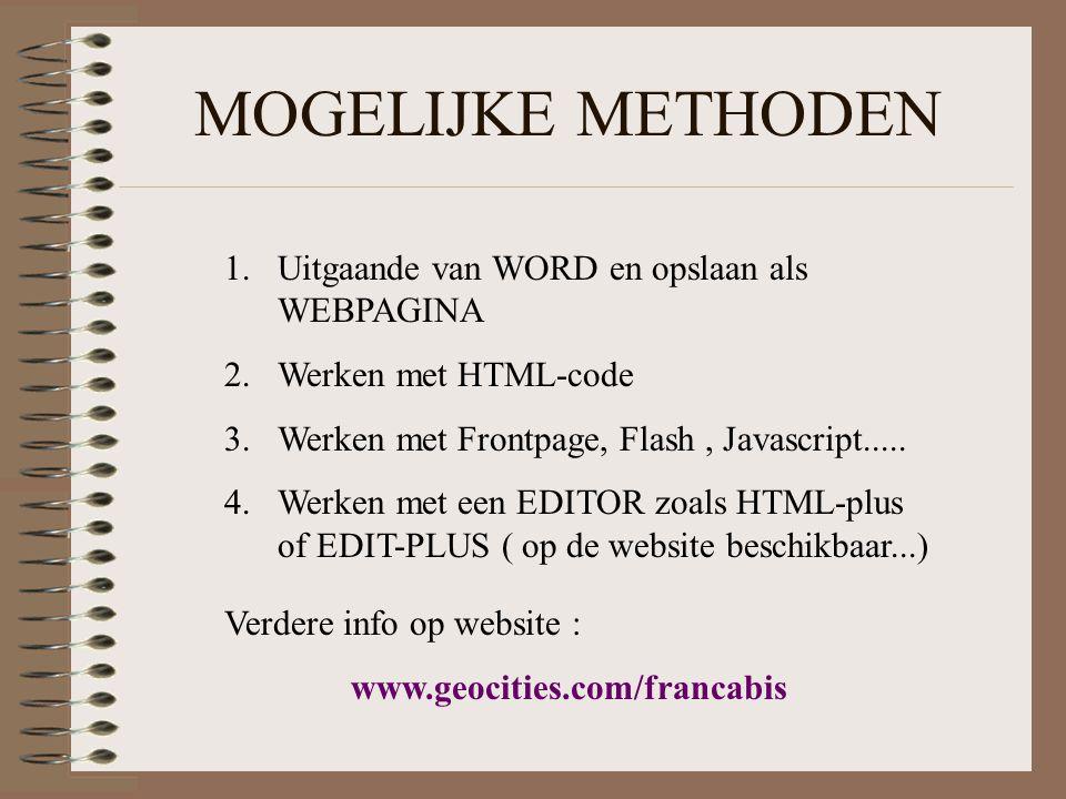 MOGELIJKE METHODEN 1.Uitgaande van WORD en opslaan als WEBPAGINA 2.Werken met HTML-code 3.Werken met Frontpage, Flash, Javascript..... 4.Werken met ee