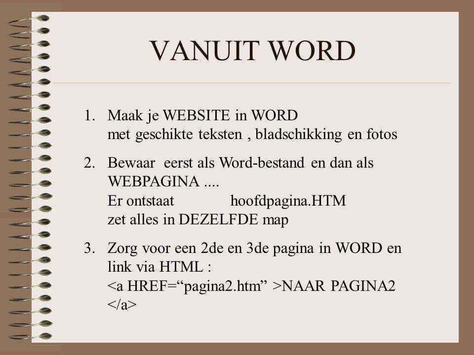 VANUIT WORD 1.Maak je WEBSITE in WORD met geschikte teksten, bladschikking en fotos 2.Bewaar eerst als Word-bestand en dan als WEBPAGINA.... Er ontsta