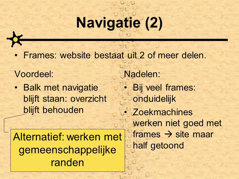 Navigatie (2) Voordeel: •Balk met navigatie blijft staan: overzicht blijft behouden Nadelen: •Bij veel frames: onduidelijk •Zoekmachines werken niet g