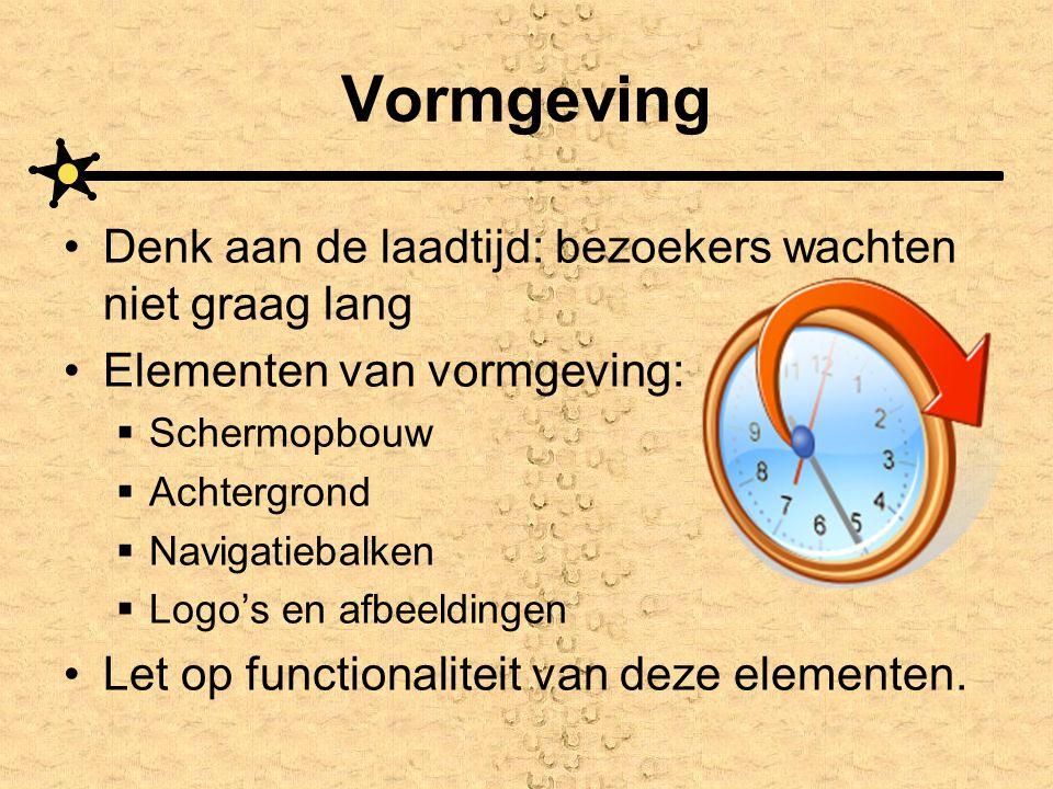 Vormgeving •Denk aan de laadtijd: bezoekers wachten niet graag lang •Elementen van vormgeving:  Schermopbouw  Achtergrond  Navigatiebalken  Logo's