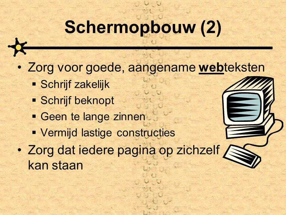 Schermopbouw (2) •Zorg voor goede, aangename webteksten  Schrijf zakelijk  Schrijf beknopt  Geen te lange zinnen  Vermijd lastige constructies •Zo